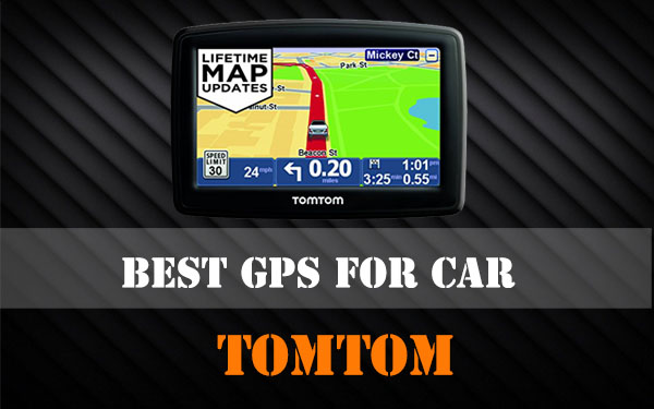 Best GPS TomTom for car